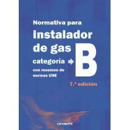 NORMATIVA DE GAS INSTALADOR GAS CATEGORÍA B. Con Resumen de Normas UNE - 6 ª Edición
