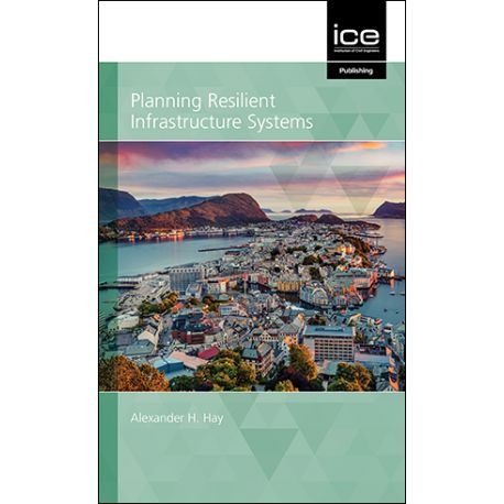 PLANNING RESILIENT INFRASTRUCTURE SYSTEMS