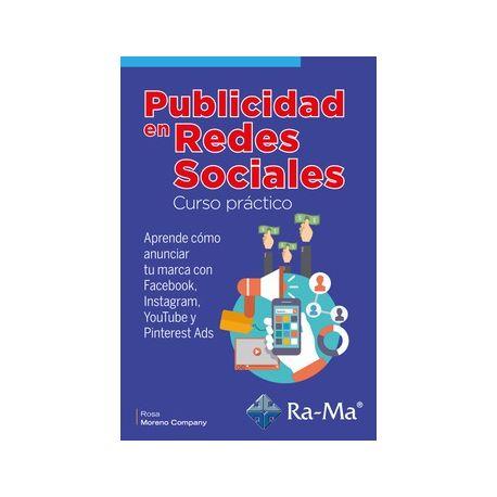 PUBLICIDAD EN REDES SOCIALES. Curso Práctico - Aprende cómo anunciar tu marca con Facebook, Instagram, YouTube y Pinterest Ads