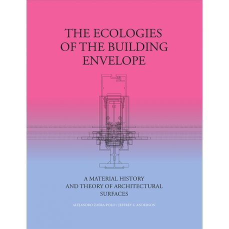 THE ECOLOGIES OF THE BUILDING ENVELOPE. A Material History and Theory of Architectural Surfaces