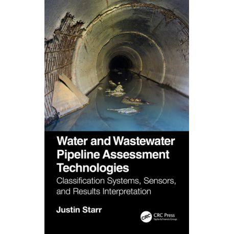 WATER AND WASTEWATER PIPELINE ASSESSMENT TECHNOLOGIES. Classification Systems, Sensors, and Results Interpretation