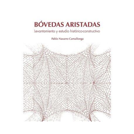 BÓVEDAS ARISTADAS. LEVANTAMIENTO Y ESTUDIO HISTÓRICO-CONSTRUCTIVO