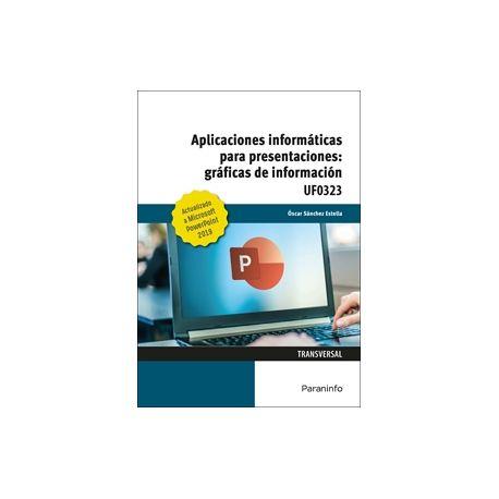 UF0323 - APLICACIONES INFORMÁTICAS PARA PRESENTACIONES: GRÁFICAS DE INFORMACIÓN. MICROSOFT POWERPOINT 2019
