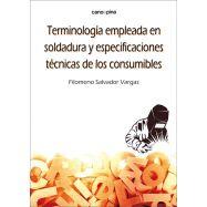TERMINOLOGÍA EMPLEADA EN SOLDADURA Y ESPECIFICACIONES TÉCNICAS DE LOS CONSUMIBLES