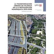 LA TRANSFORMACIÓN URBANA DE VALÈNCIA EN LA II RESTAURACIÓN MONÁRQUICA (1979-2019)