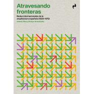 ATRAVESANDO FRONTERAS. Rdes Internacionales de la Arquitectura Española (1939-1975)