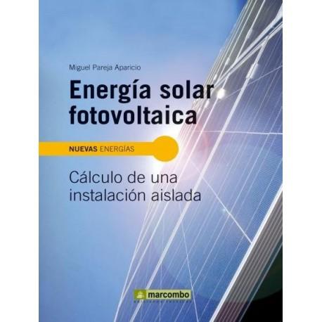 ENERGIA SOLAR FOTOVOLTAICA. Cálculo de una instalación aislada- 3ª Edición