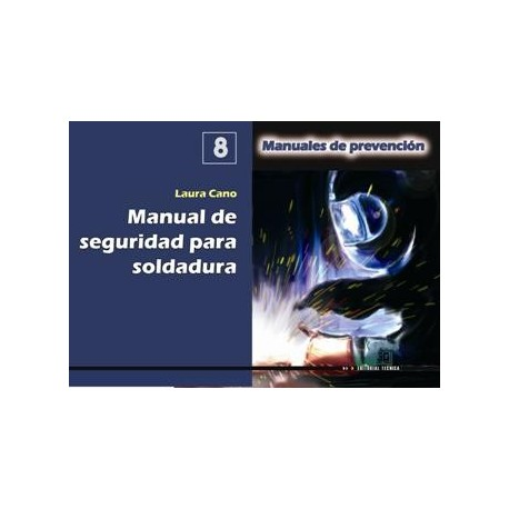 MANUAL DE SEGURIDAD PARA SOLDADURA (Manual de Prevencion nº 8)