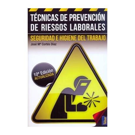 TECNICAS DE PREVENCION DE RIESGOS LABORALES. Seguridad e higiene en el trabajo - 10ª Edición Actualizada