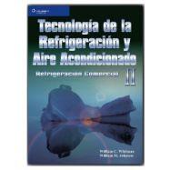 TECNOLOGÍA DE LA REFRIGERACIÓN Y AIRE ACONDICIONADO TOMO II. REFRIGERACIÓN COMERCIAL