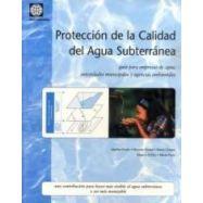 PROTECCION DE LA CALIDAD DE LAS AGUAS SUBTERRÁNEAS: Guía para empresas de agua, autoridades municipales y agencias ambientales