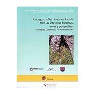LAS AGUAS SUBTERRÁNEAS EN ESPAÑA ANTE LAS DIRECTIVAS EUROPEAS: RETOS Y PERSPECTIVAS. TEXTO DE LAS PONENCIAS Y COMUNICACIONES LIB
