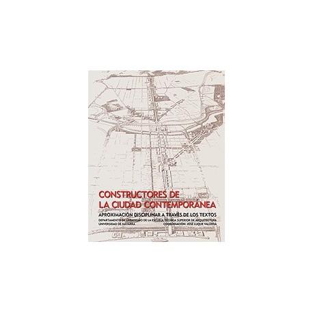 CONSTRUCTORES DE LA CIUDAD CONTEMPORANEA. Aproximación disciplinar a través de los textos